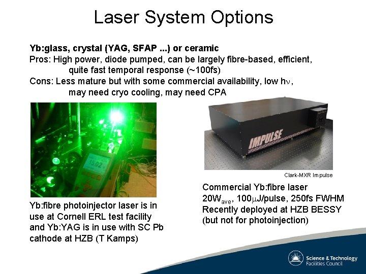 Laser System Options Yb: glass, crystal (YAG, SFAP. . . ) or ceramic Pros: