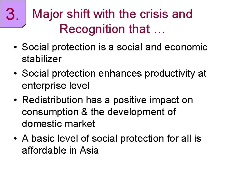 3. Major shift with the crisis and Recognition that … • Social protection is