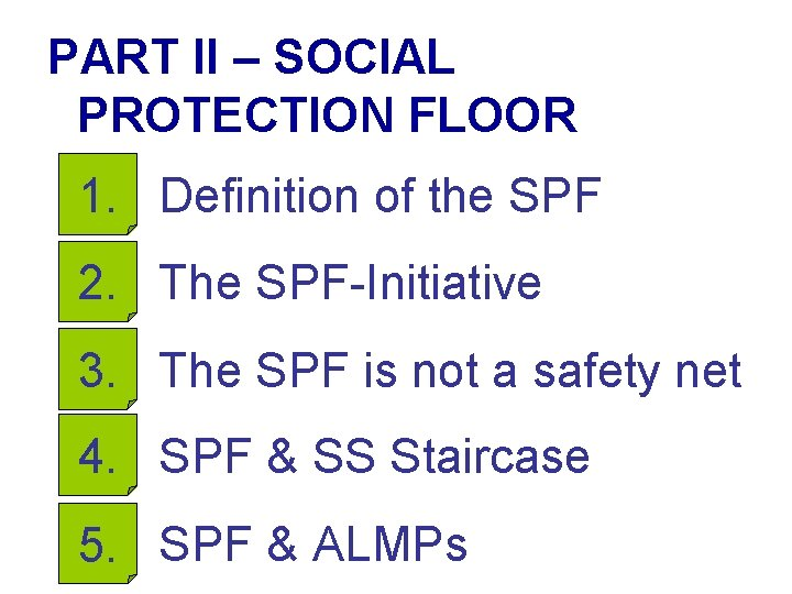 PART II – SOCIAL PROTECTION FLOOR 1. Definition of the SPF 2. The SPF-Initiative