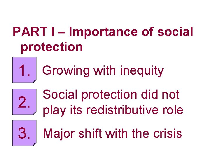 PART I – Importance of social protection 1. Growing with inequity 2. Social protection