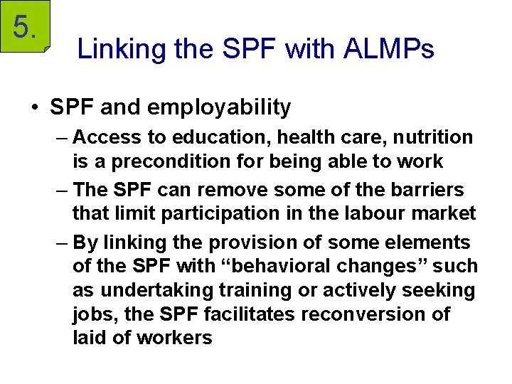 5. Linking the SPF with ALMPs • SPF and employability – Access to education,