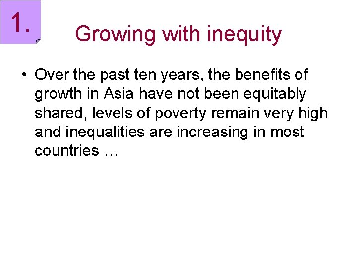 1. Growing with inequity • Over the past ten years, the benefits of growth
