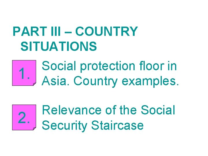 PART III – COUNTRY SITUATIONS 1. Social protection floor in Asia. Country examples. 2.