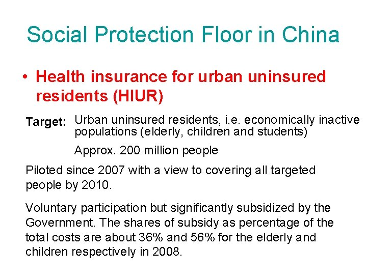 Social Protection Floor in China • Health insurance for urban uninsured residents (HIUR) Target: