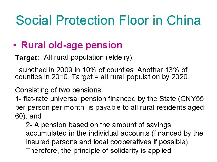 Social Protection Floor in China • Rural old-age pension Target: All rural population (eldelry).