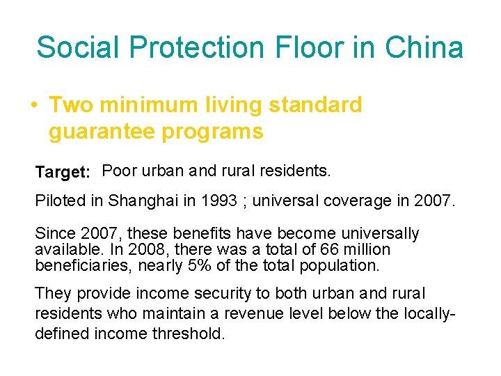 Social Protection Floor in China • Two minimum living standard guarantee programs Target: Poor