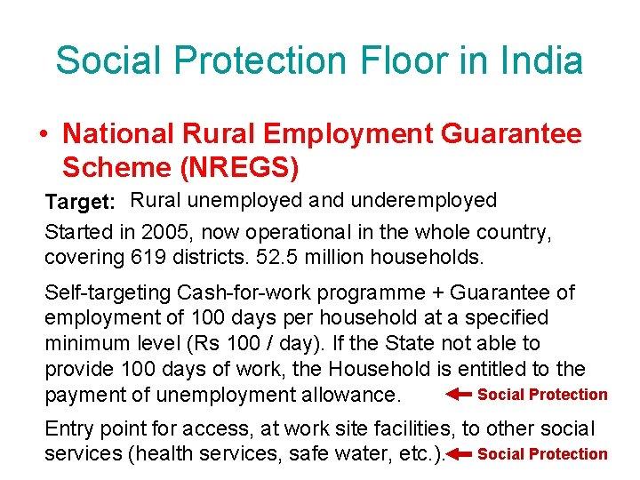 Social Protection Floor in India • National Rural Employment Guarantee Scheme (NREGS) Target: Rural