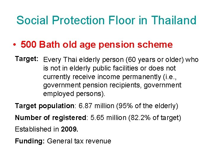 Social Protection Floor in Thailand • 500 Bath old age pension scheme Target: Every