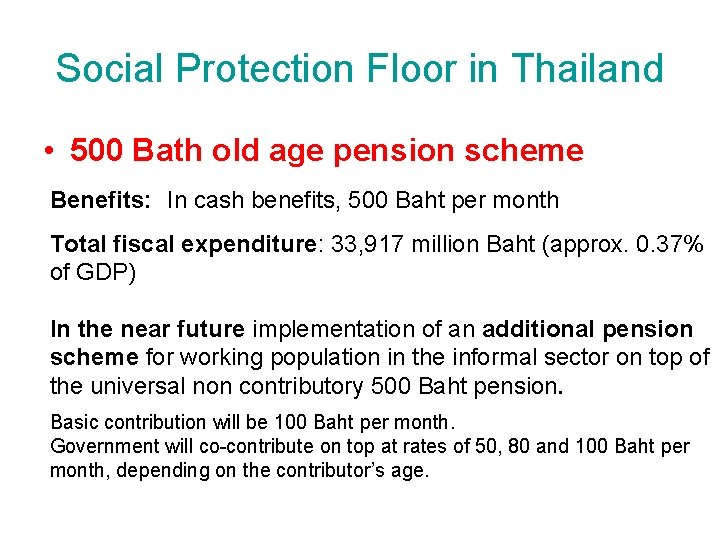 Social Protection Floor in Thailand • 500 Bath old age pension scheme Benefits: In