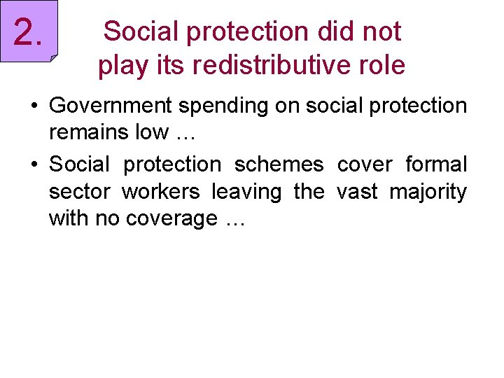 2. Social protection did not play its redistributive role • Government spending on social