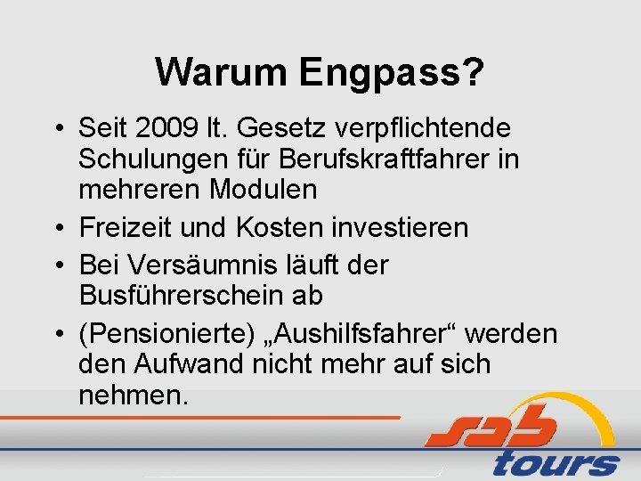 Warum Engpass? • Seit 2009 lt. Gesetz verpflichtende Schulungen für Berufskraftfahrer in mehreren Modulen