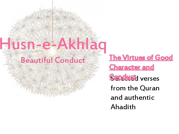 Husn-e-Akhlaq Beautiful Conduct The Virtues of Good Character and Conduct Selected verses from the