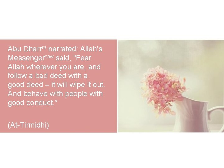 "Abu Dharrra narrated: Allah's Messengersaw said, ""Fear Allah wherever you are, and follow a"