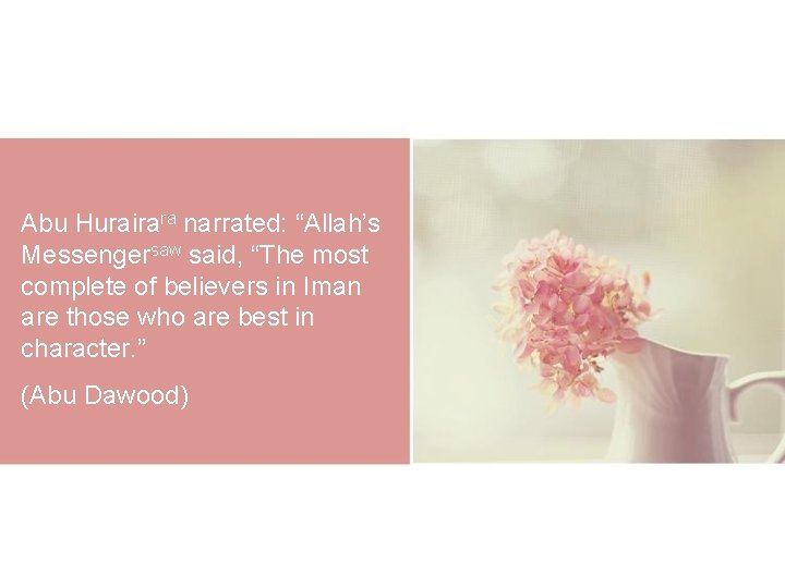 "Abu Hurairara narrated: ""Allah's Messengersaw said, ""The most complete of believers in Iman are"