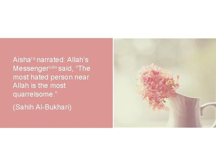 "Aishara narrated: Allah's Messengersaw said, ""The most hated person near Allah is the most"