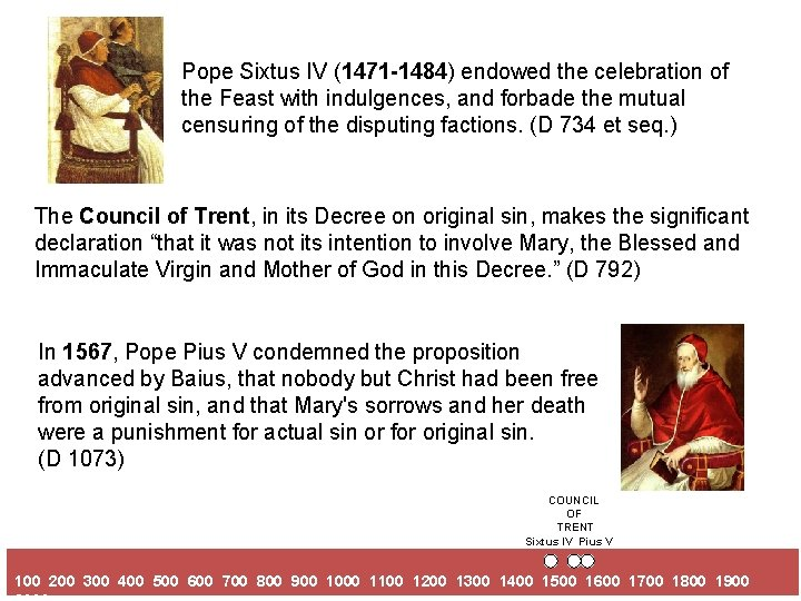 Pope Sixtus IV (1471 -1484) endowed the celebration of the Feast with indulgences, and