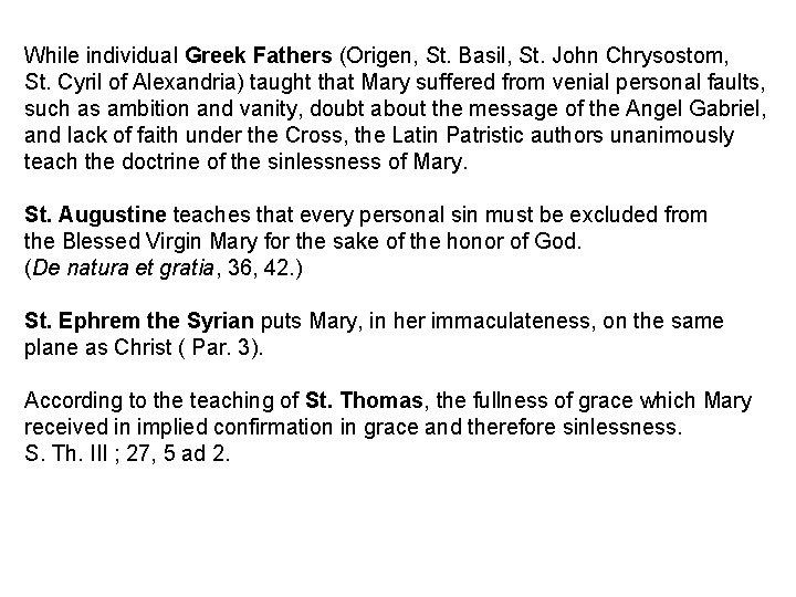 While individual Greek Fathers (Origen, St. Basil, St. John Chrysostom, St. Cyril of Alexandria)