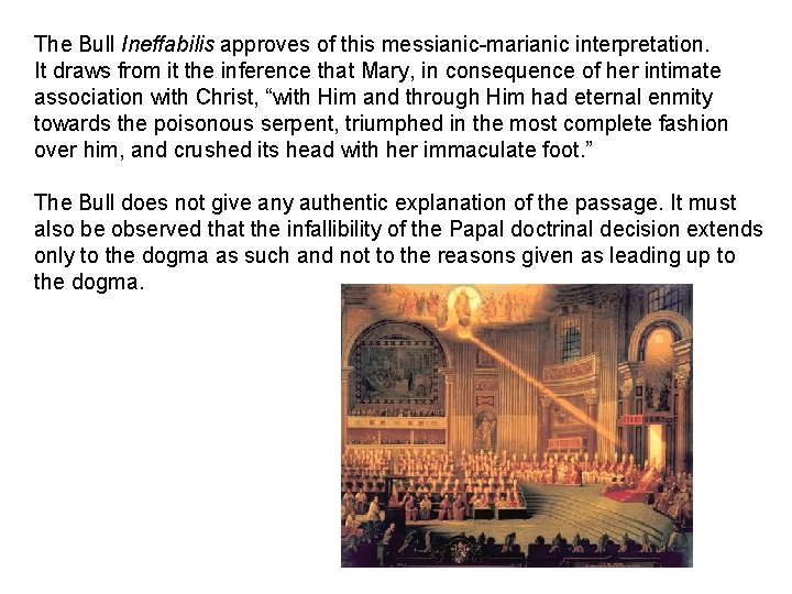 The Bull Ineffabilis approves of this messianic-marianic interpretation. It draws from it the inference
