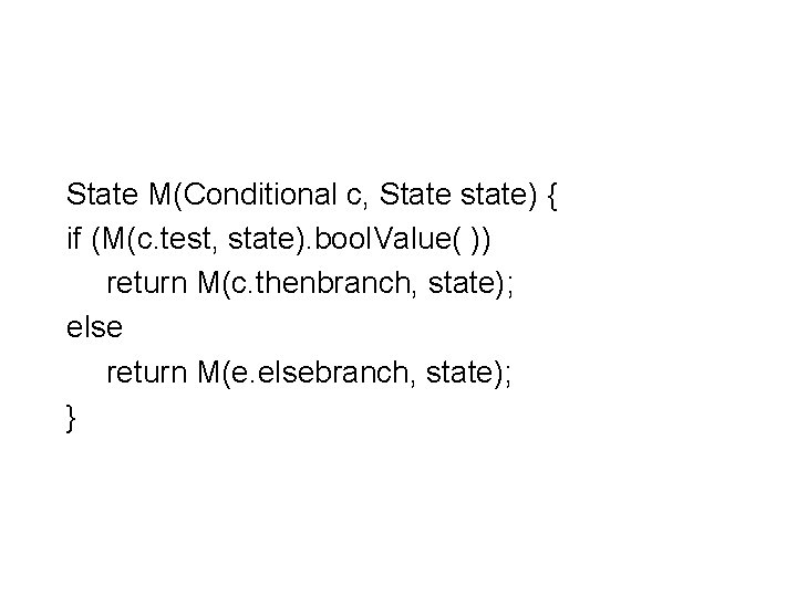 State M(Conditional c, State state) { if (M(c. test, state). bool. Value( )) return