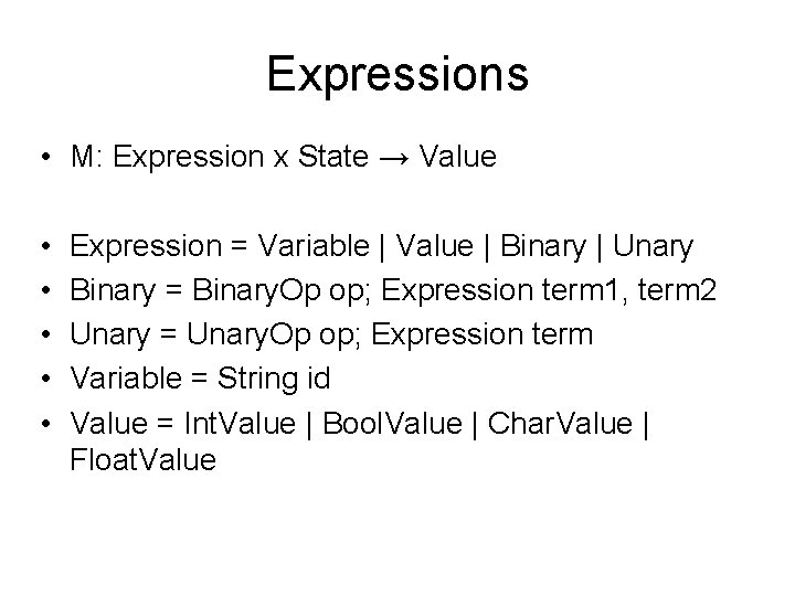 Expressions • M: Expression x State → Value • • • Expression = Variable