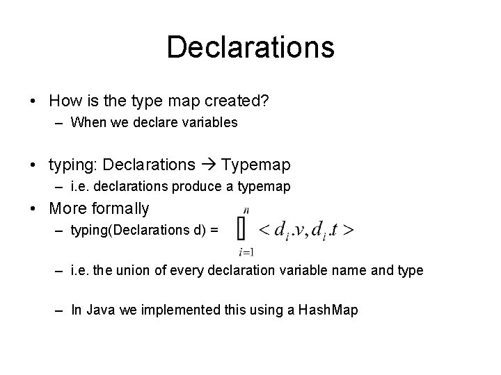 Declarations • How is the type map created? – When we declare variables •