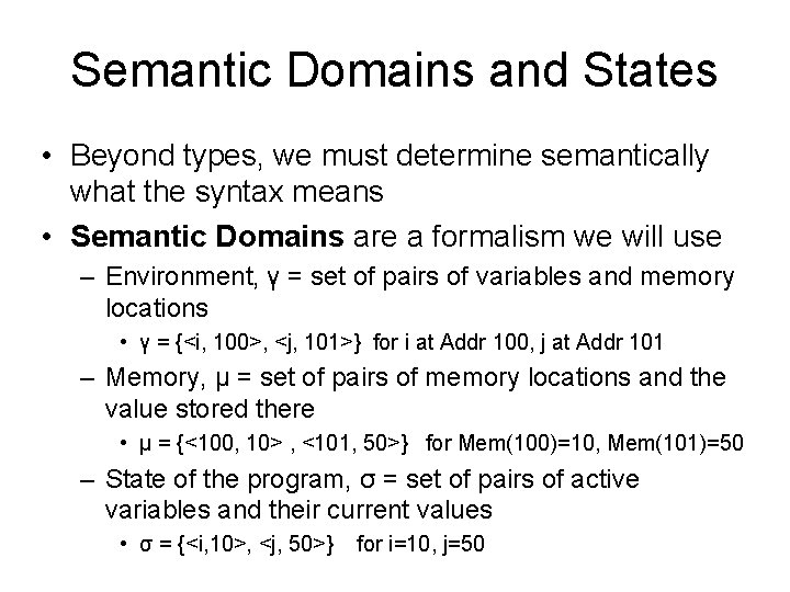Semantic Domains and States • Beyond types, we must determine semantically what the syntax