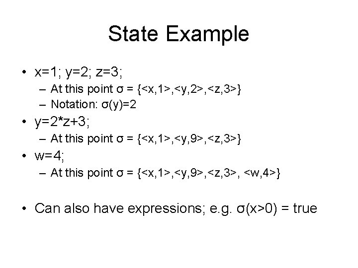 State Example • x=1; y=2; z=3; – At this point σ = {<x, 1>,