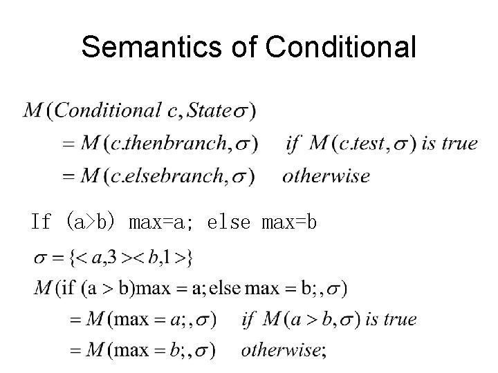 Semantics of Conditional If (a>b) max=a; else max=b
