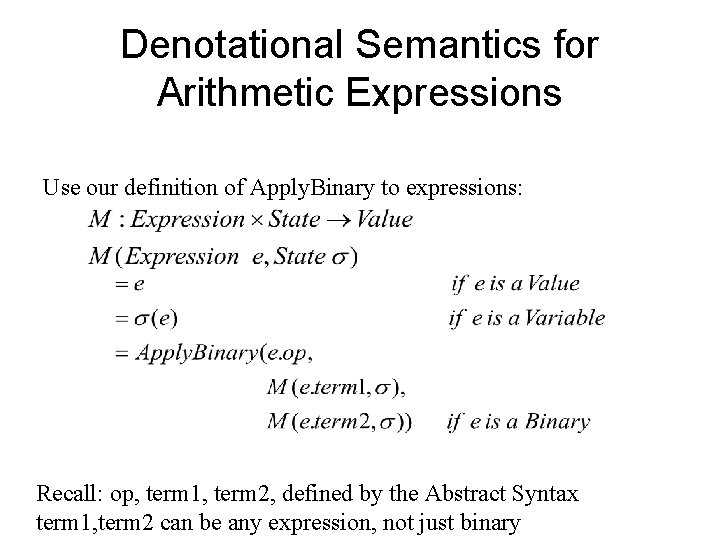 Denotational Semantics for Arithmetic Expressions Use our definition of Apply. Binary to expressions: Recall: