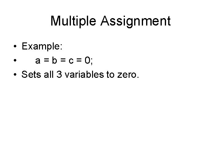 Multiple Assignment • Example: • a = b = c = 0; • Sets