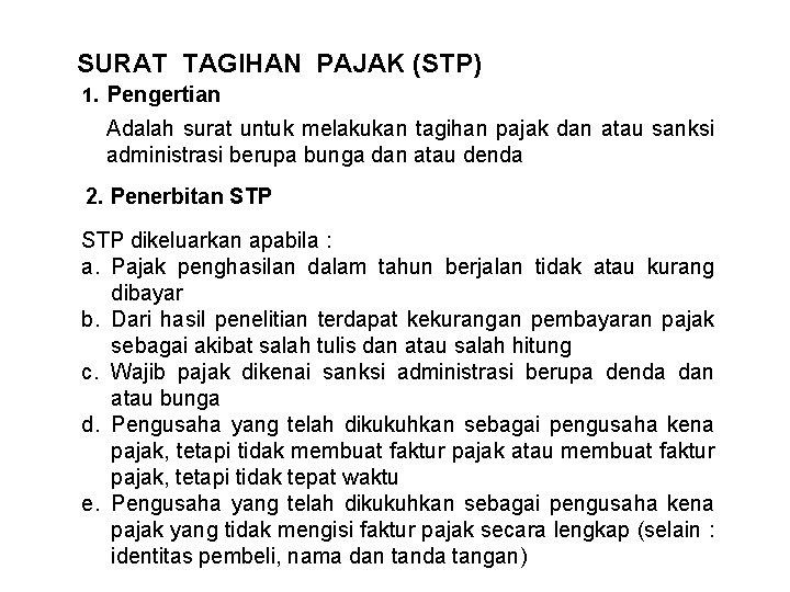 SURAT TAGIHAN PAJAK (STP) 1. Pengertian Adalah surat untuk melakukan tagihan pajak dan atau