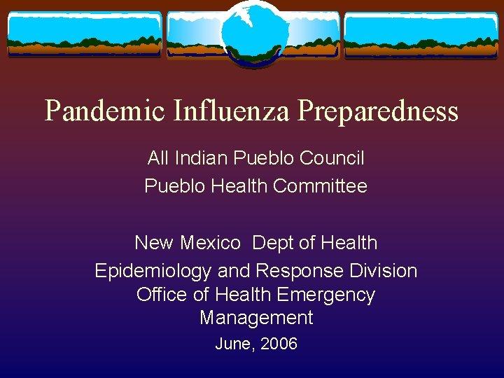 Pandemic Influenza Preparedness All Indian Pueblo Council Pueblo Health Committee New Mexico Dept of