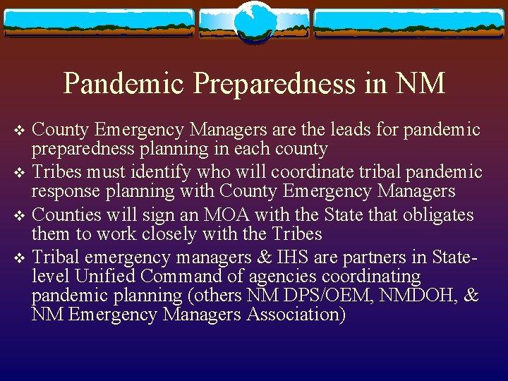 Pandemic Preparedness in NM County Emergency Managers are the leads for pandemic preparedness planning