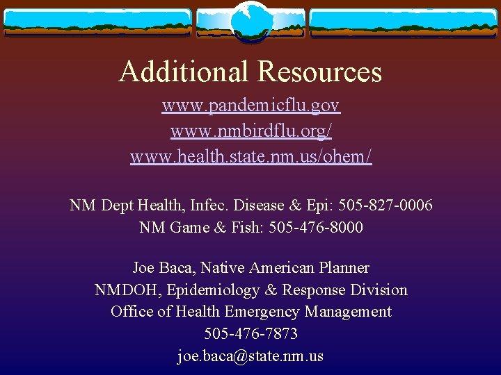 Additional Resources www. pandemicflu. gov www. nmbirdflu. org/ www. health. state. nm. us/ohem/ NM