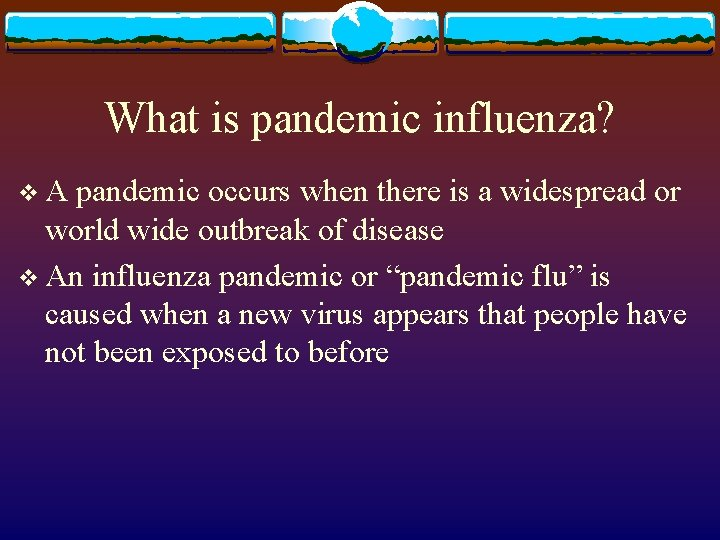 What is pandemic influenza? v. A pandemic occurs when there is a widespread or