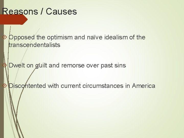 Reasons / Causes Opposed the optimism and naïve idealism of the transcendentalists Dwelt on