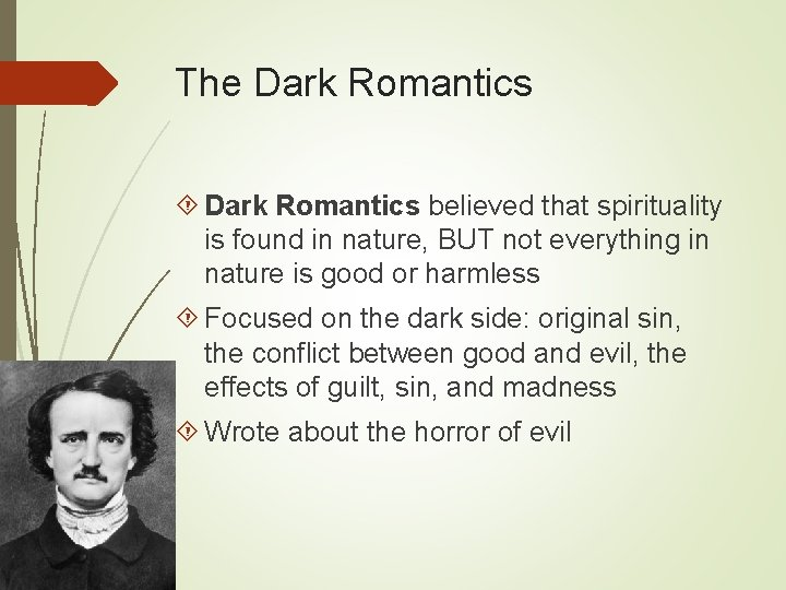 The Dark Romantics believed that spirituality is found in nature, BUT not everything in