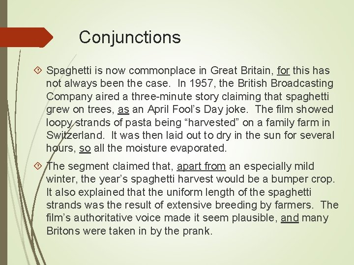 Conjunctions Spaghetti is now commonplace in Great Britain, for this has not always been