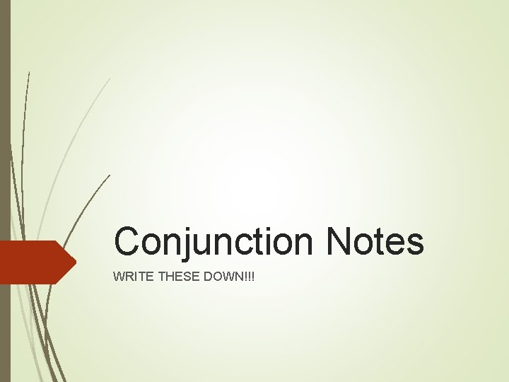 Conjunction Notes WRITE THESE DOWN!!!