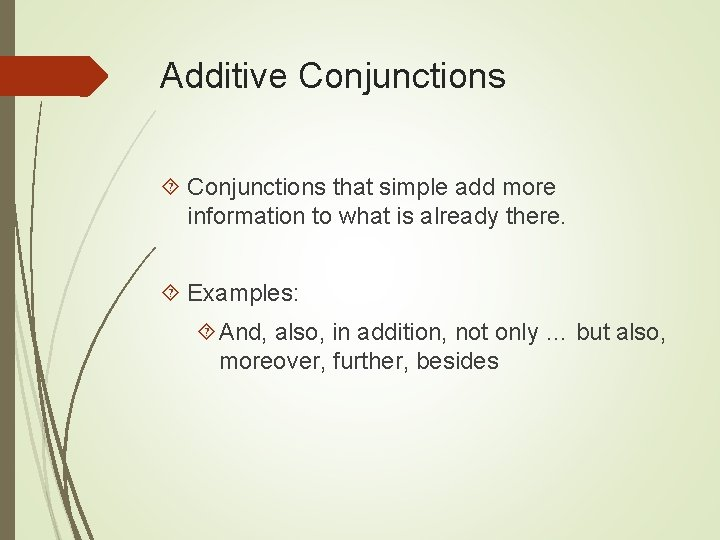 Additive Conjunctions that simple add more information to what is already there. Examples: And,