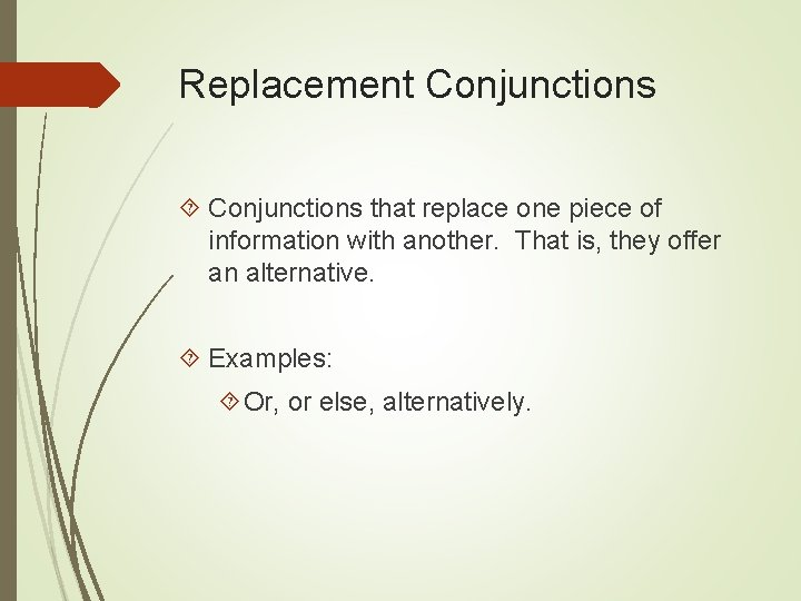 Replacement Conjunctions that replace one piece of information with another. That is, they offer