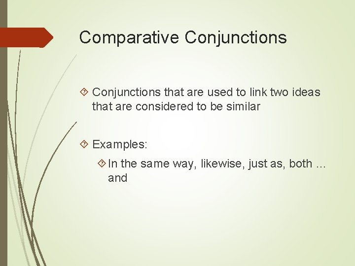 Comparative Conjunctions that are used to link two ideas that are considered to be