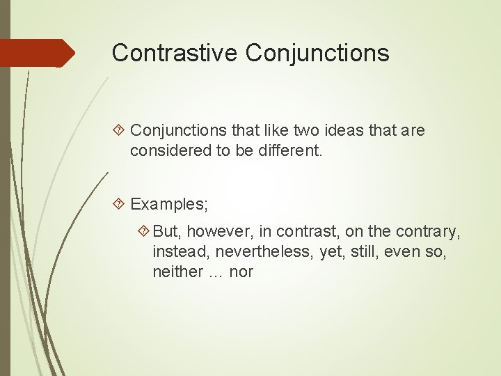 Contrastive Conjunctions that like two ideas that are considered to be different. Examples; But,