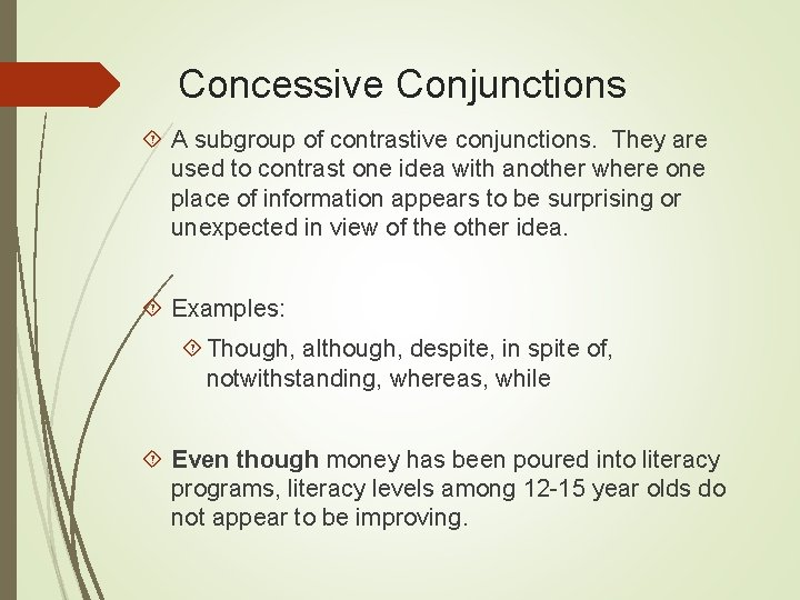 Concessive Conjunctions A subgroup of contrastive conjunctions. They are used to contrast one idea