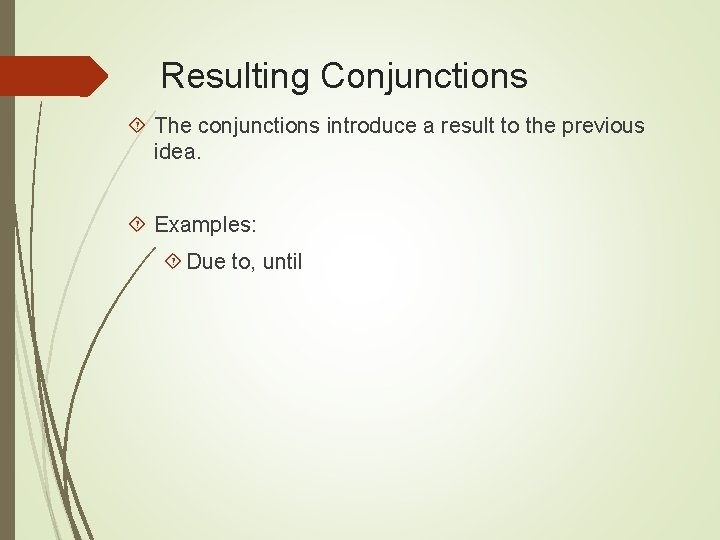 Resulting Conjunctions The conjunctions introduce a result to the previous idea. Examples: Due to,