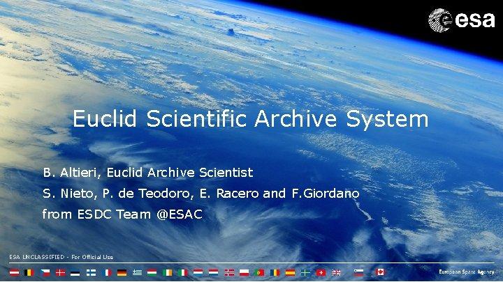 Euclid Scientific Archive System B. Altieri, Euclid Archive Scientist S. Nieto, P. de Teodoro,