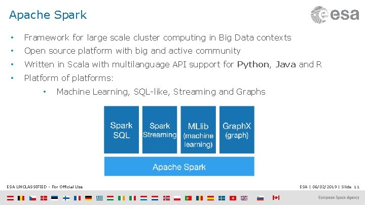 Apache Spark • Framework for large scale cluster computing in Big Data contexts •