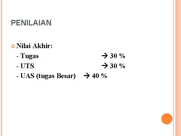 PENILAIAN Nilai Akhir: - Tugas - UTS - UAS (tugas Besar) 30 % 40