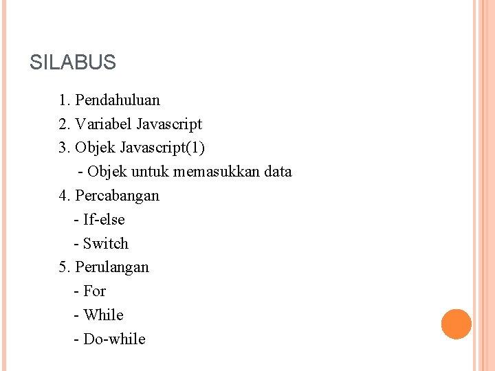 SILABUS 1. Pendahuluan 2. Variabel Javascript 3. Objek Javascript(1) - Objek untuk memasukkan data