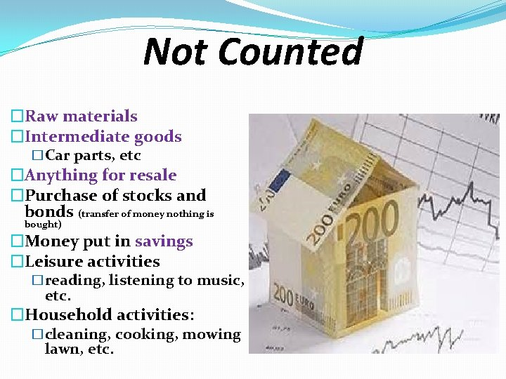 Not Counted �Raw materials �Intermediate goods �Car parts, etc �Anything for resale �Purchase of